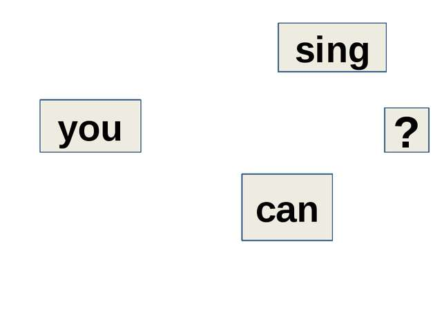 can sing you ?