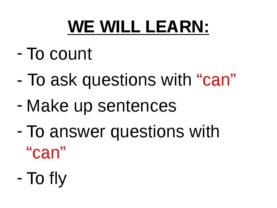 "WE WILL LEARN: To count - To ask questions with ""can"" Make up sentences To an..."