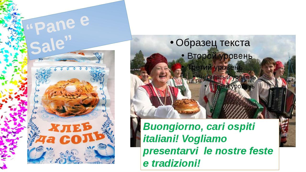 """""""Pane e Sale"""" Buongiorno, cari ospiti italiani! Vogliamo presentarvi le nost..."""