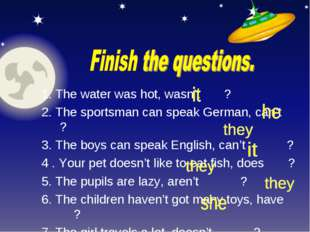 1. The water was hot, wasn't ? 2. The sportsman can speak German, can't ? 3.