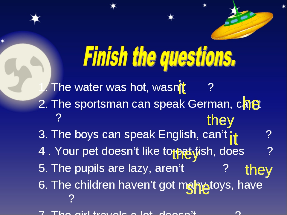 1. The water was hot, wasn't ? 2. The sportsman can speak German, can't ? 3....