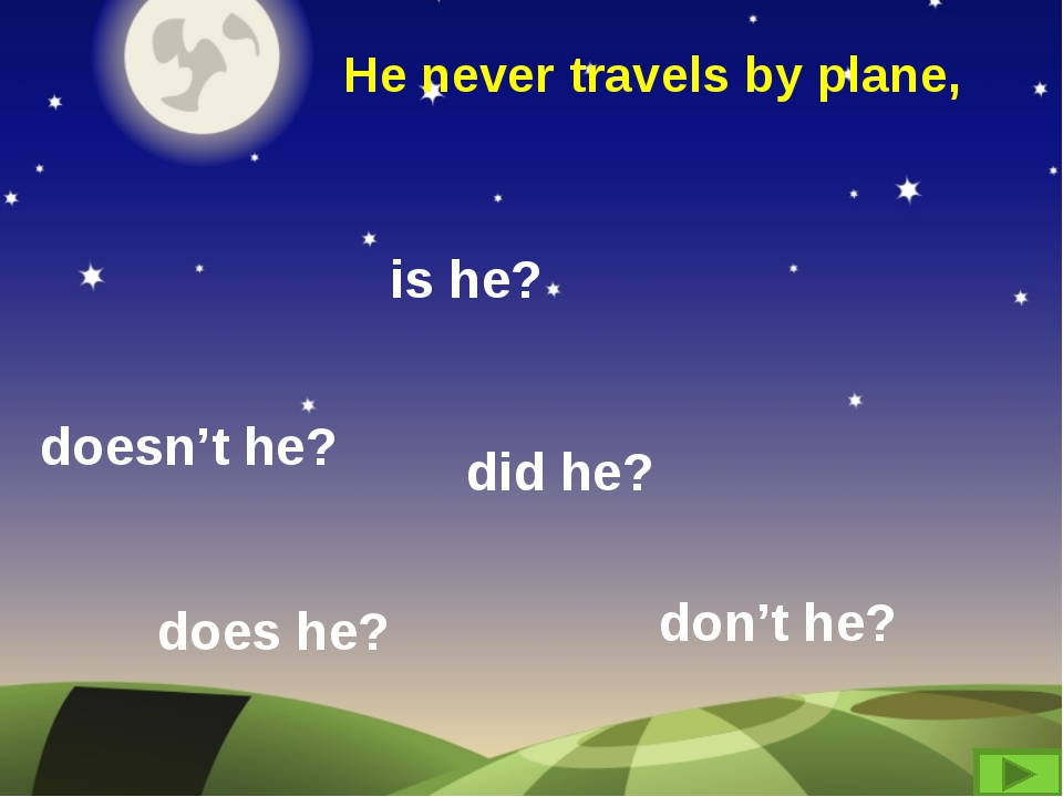 He never travels by plane, does he? doesn't he? is he? did he? don't he?