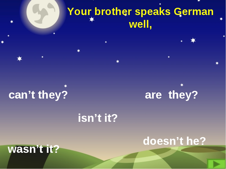 Your brother speaks German well, can't they? are they? wasn't it? isn't it? d...
