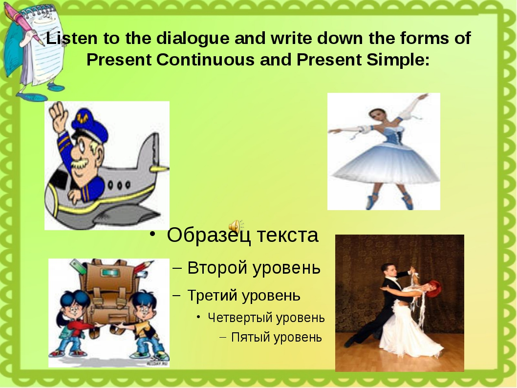Listen to the dialogue and write down the forms of Present Continuous and Pre...