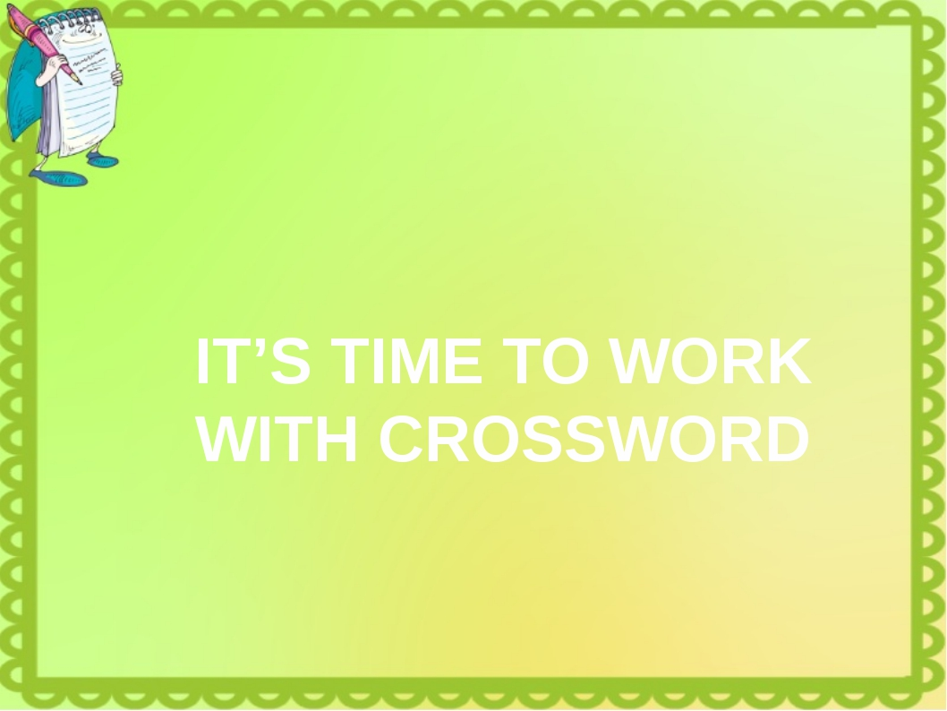 IT'S TIME TO WORK WITH CROSSWORD
