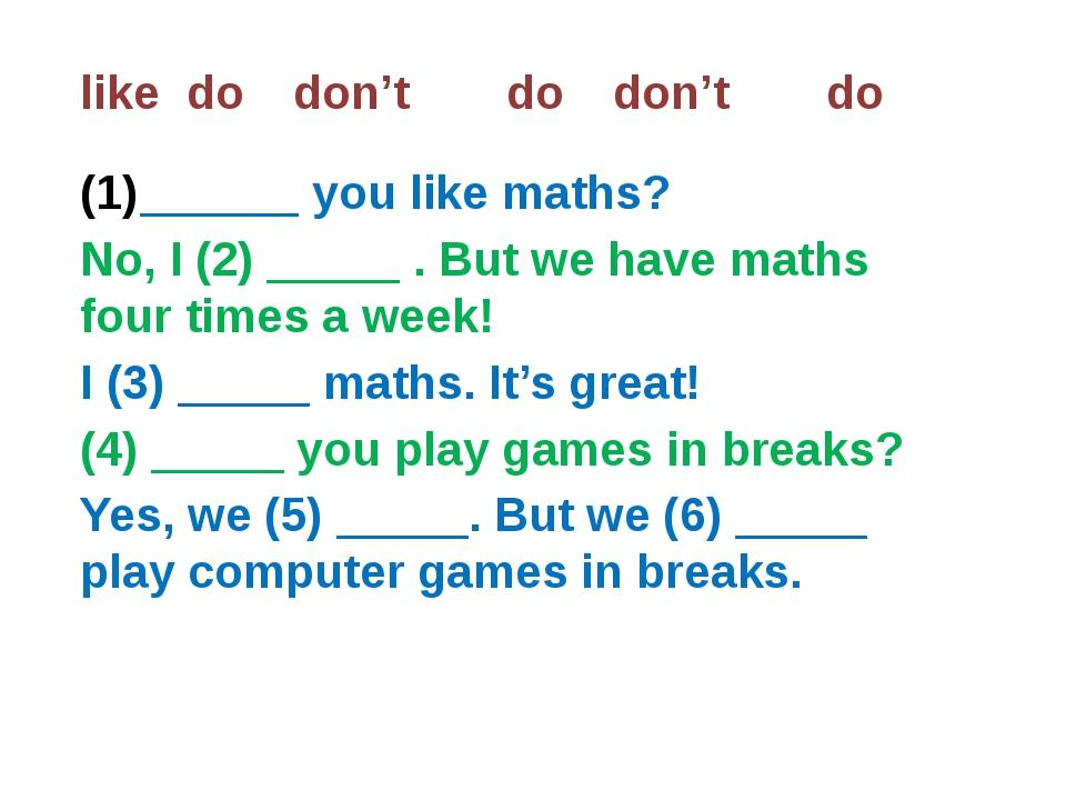 likedodon'tdodon'tdo ______ you like maths? No, I (2) _____ . But we h...