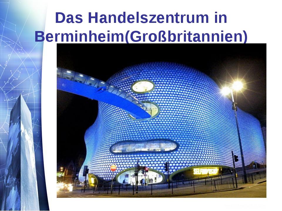 Das Handelszentrum in Berminheim(Großbritannien)