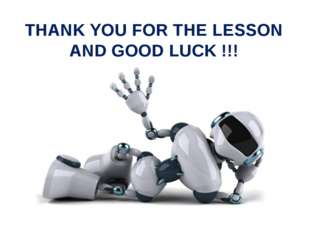 THANK YOU FOR THE LESSON AND GOOD LUCK !!!