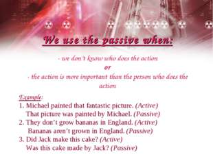 Example: 1. Michael painted that fantastic picture. (Active) That picture was
