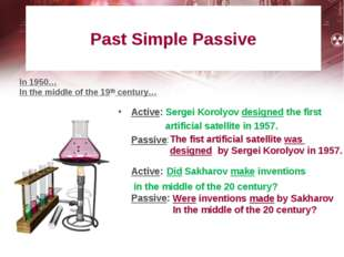Past Simple Passive Active: Sergei Korolyov designed the first artificial sa