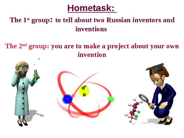 Hometask: The 1st group: to tell about two Russian inventors and inventions T...