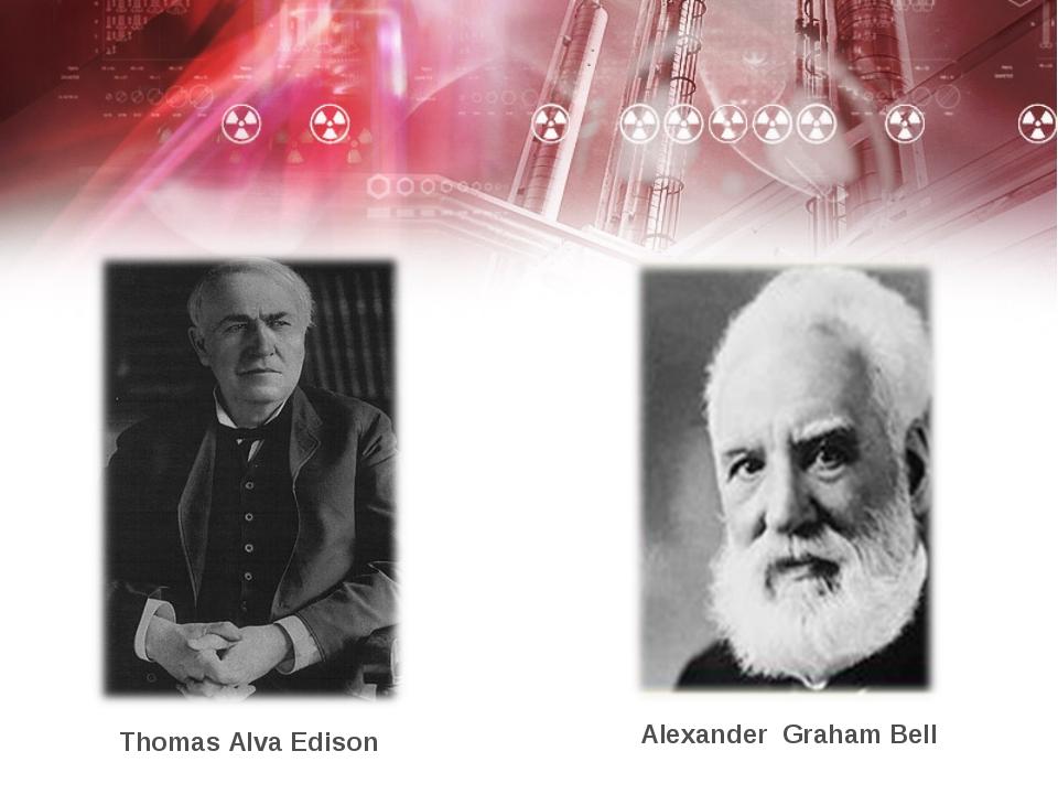 Thomas Alva Edison Alexander Graham Bell