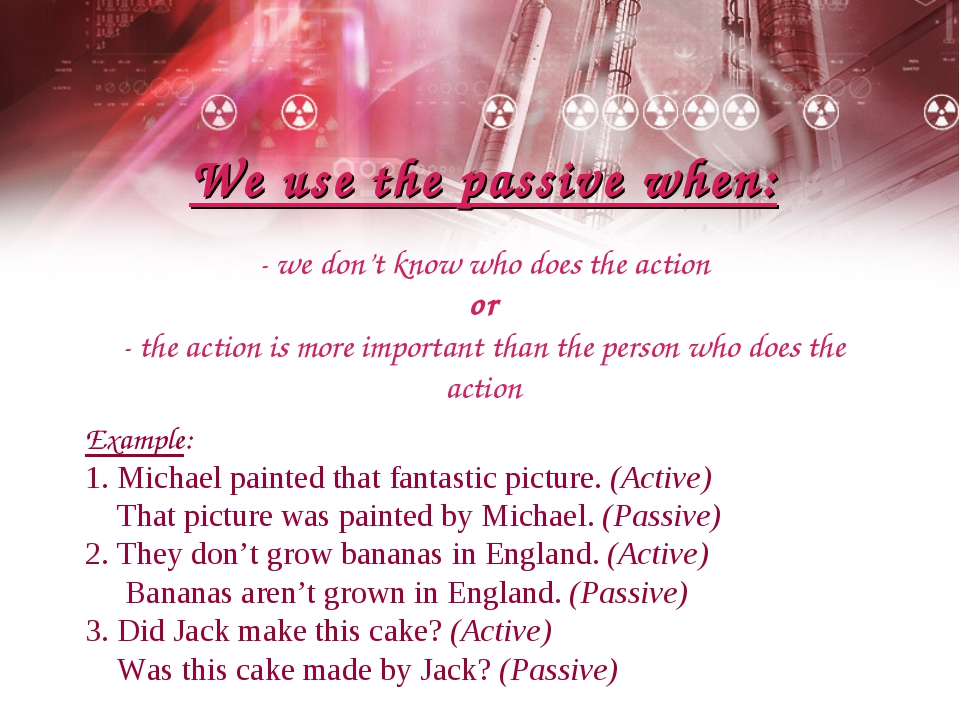 Example: 1. Michael painted that fantastic picture. (Active) That picture was...