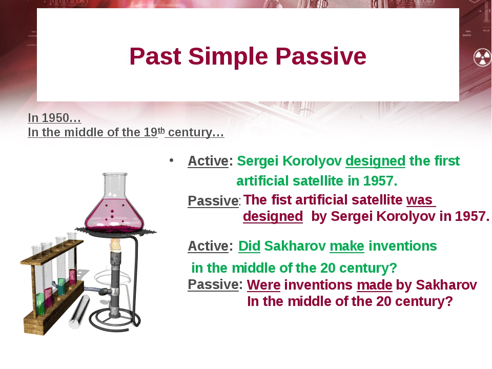 Past Simple Passive Active: Sergei Korolyov designed the first artificial sa...