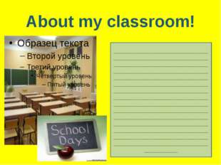 About my classroom! _________________________________________________________