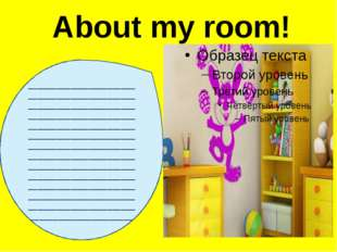 About my room! ______________________________________________________________