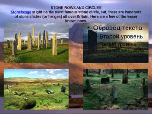 STONE ROWS AND CIRCLES Stonehenge might be the most famous stone circle, but,