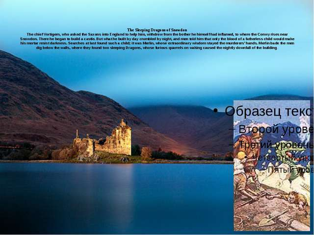 The Sleeping Dragons of Snowdon The chief Vortigern, who asked the Saxons int...