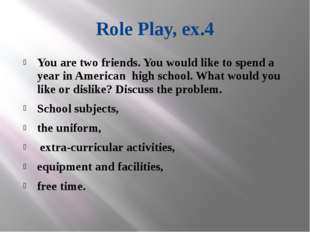 Role Play, ex.4 You are two friends. You would like to spend a year in Americ