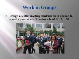 Work in Groups Design a leaflet inviting students from abroad to spend a year