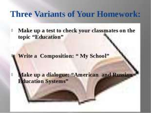 Three Variants of Your Homework: Make up a test to check your classmates on t