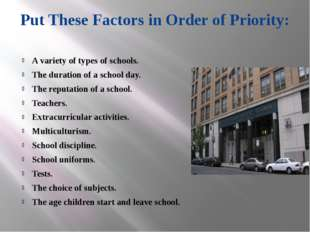 Put These Factors in Order of Priority: A variety of types of schools. The du