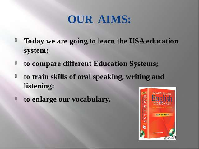 OUR AIMS: Today we are going to learn the USA education system; to compare di...