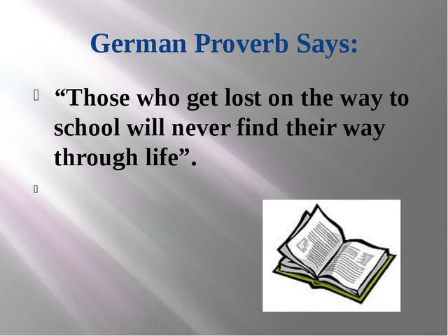 "German Proverb Says: ""Those who get lost on the way to school will never find..."