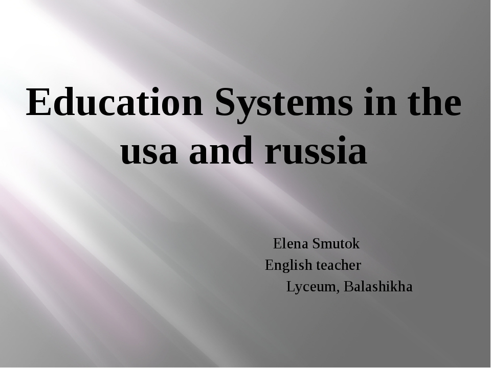 Education Systems in the usa and russia Elena Smutok English teacher Lyceum,...