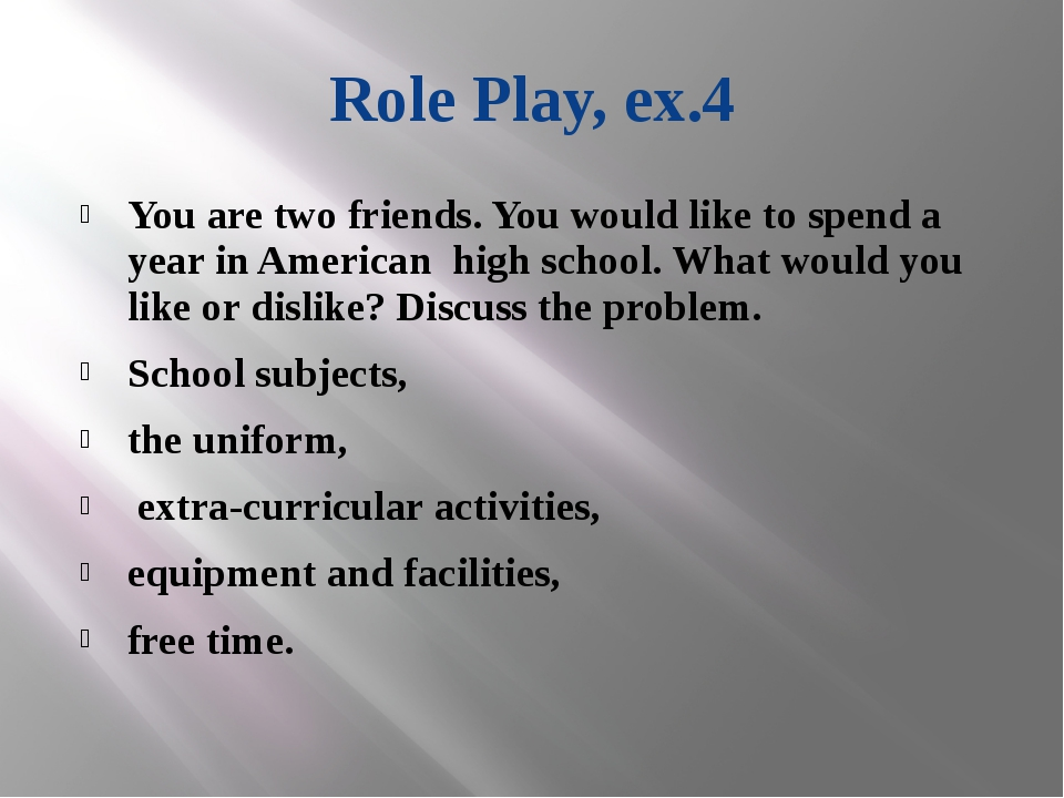 Role Play, ex.4 You are two friends. You would like to spend a year in Americ...