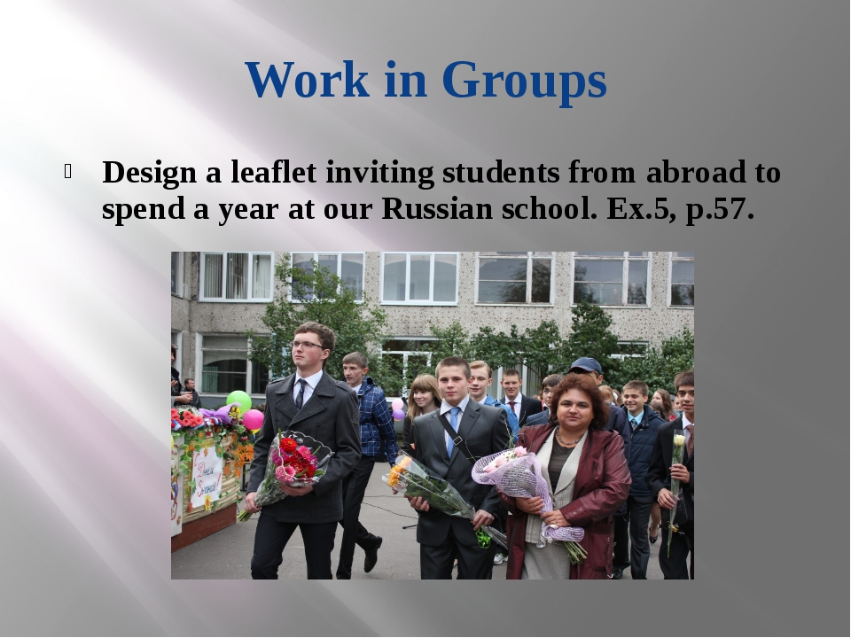Work in Groups Design a leaflet inviting students from abroad to spend a year...