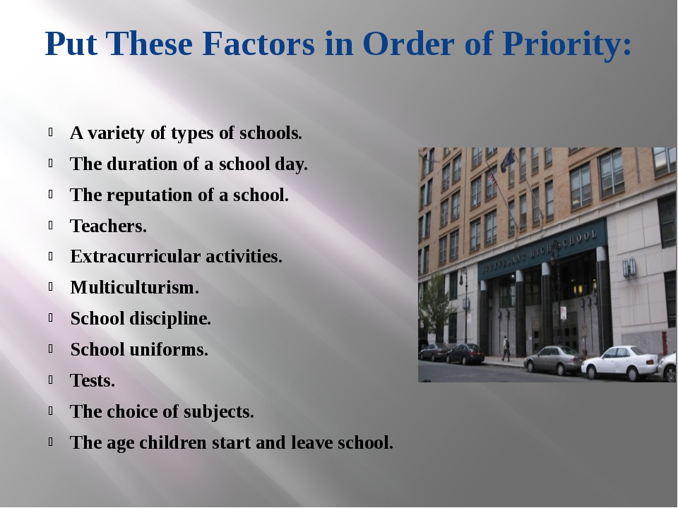 Put These Factors in Order of Priority: A variety of types of schools. The du...