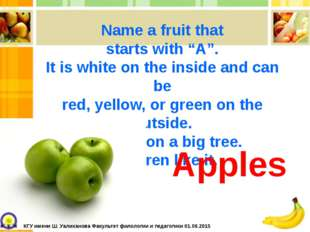 """Name a fruit that starts with """"A"""". It is white on the inside and can be red,"""