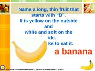 """Name a long, thin fruit that starts with """"B"""". It is yellow on the outside and"""