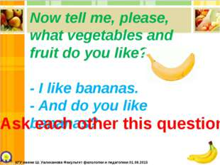 Now tell me, please, what vegetables and fruit do you like? - I like bananas.