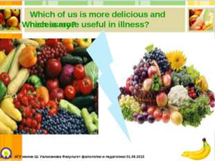 Which of us is more delicious and necessary? Which is more useful in illness