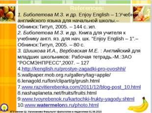 References: 1. Биболетова М.З.и др. Enjoy English – 1:Учебник английского я
