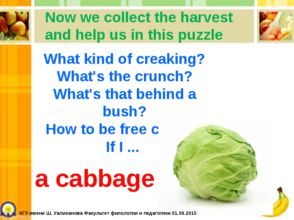 Now we collect the harvest and help us in this puzzle What kind of creaking?...