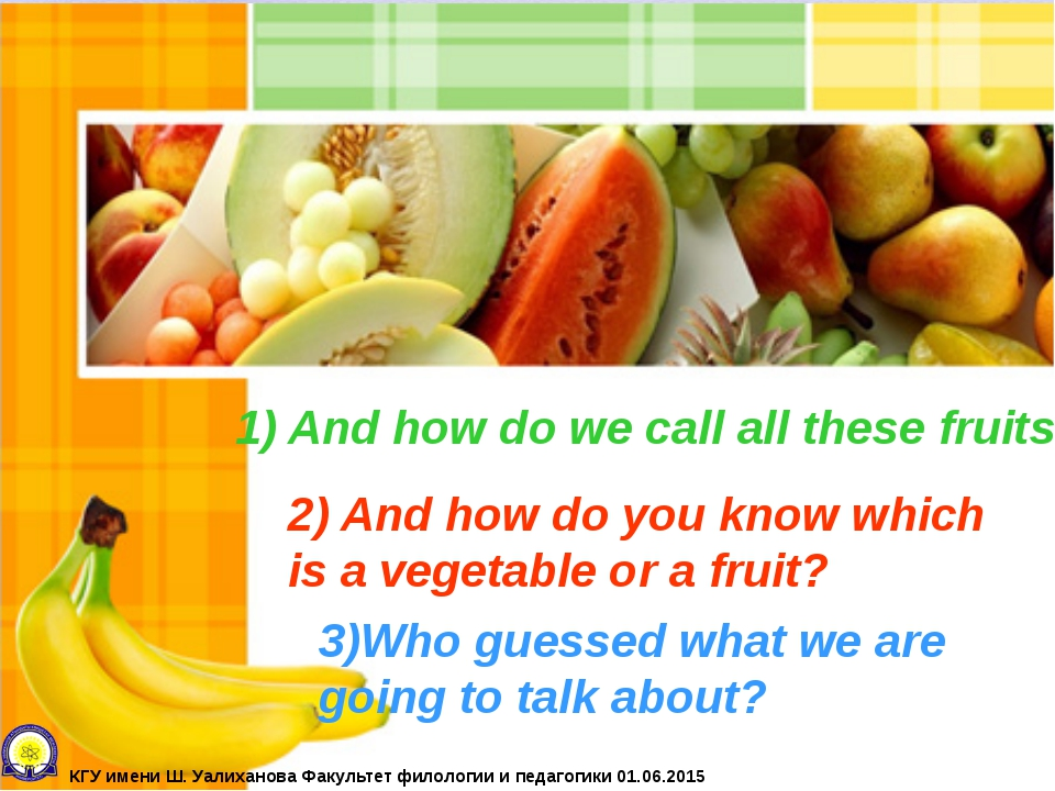 1) And how do we call all these fruits? 2) And how do you know which is a veg...