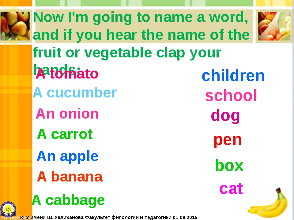 Now I'm going to name a word, and if you hear the name of the fruit or vegeta...