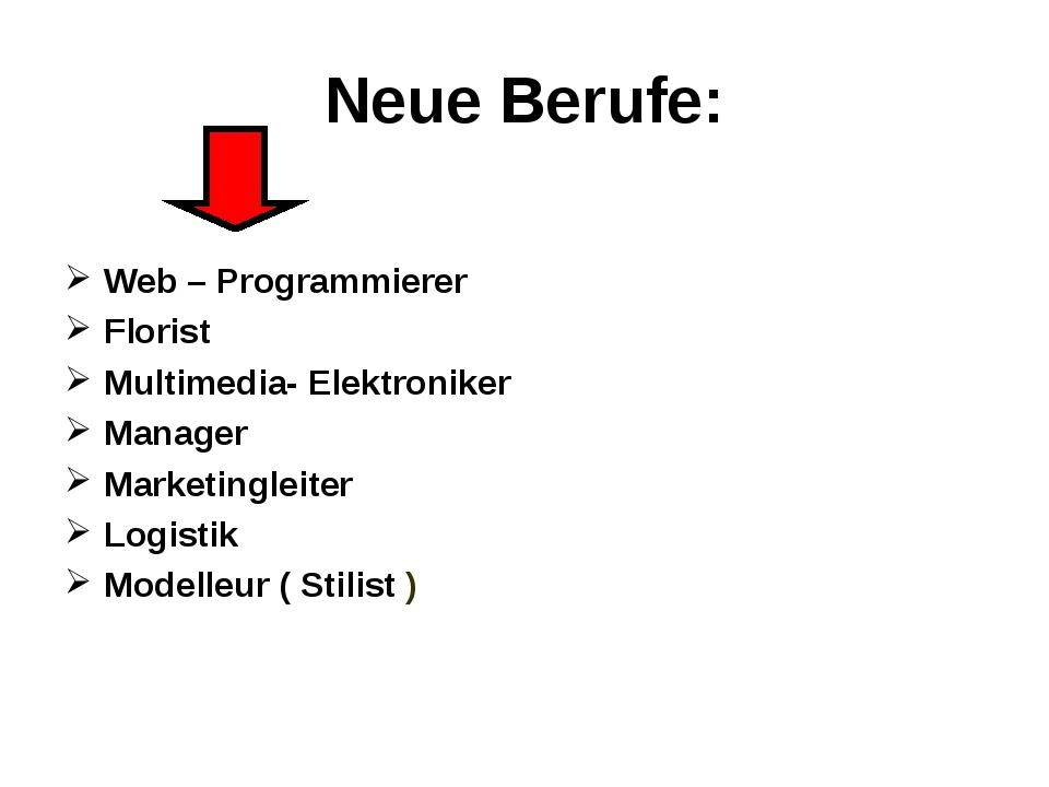 Neue Berufe: Web – Programmierer Florist Multimedia- Elektroniker Manager Mar...