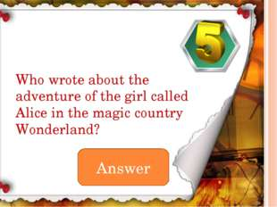 Answer Who wrote about the adventure of the girl called Alice in the magic co