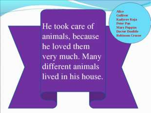 He took care of animals, because he loved them very much. Many different anim