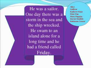He was a sailor. One day there was a storm in the sea and the ship wrecked. H
