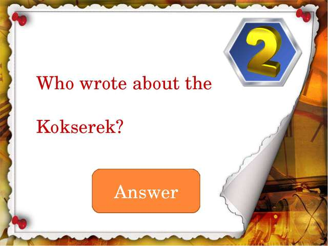 Answer Who wrote about the Kokserek?