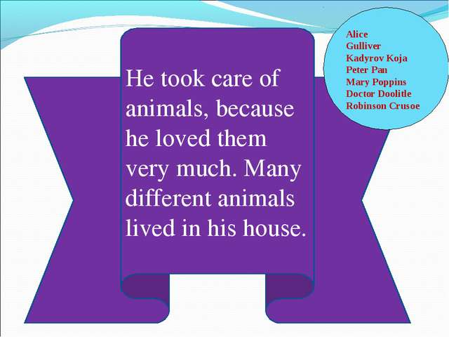 He took care of animals, because he loved them very much. Many different anim...