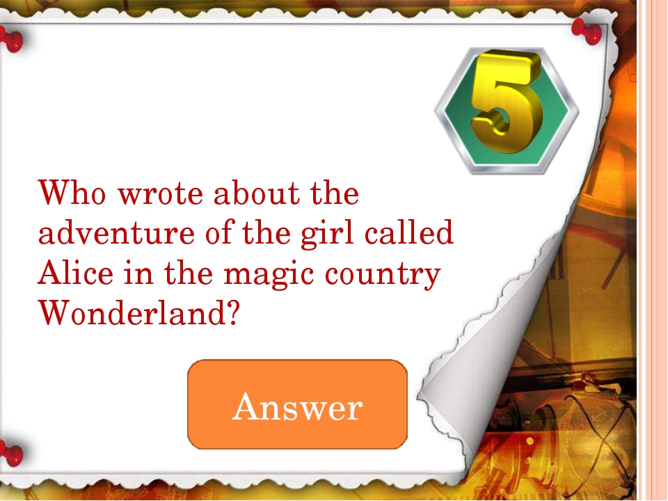 Answer Who wrote about the adventure of the girl called Alice in the magic co...