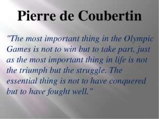 "Pierre de Coubertin ""The most important thing in the Olympic Games is not to"