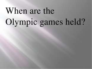 When are the Olympic games held?