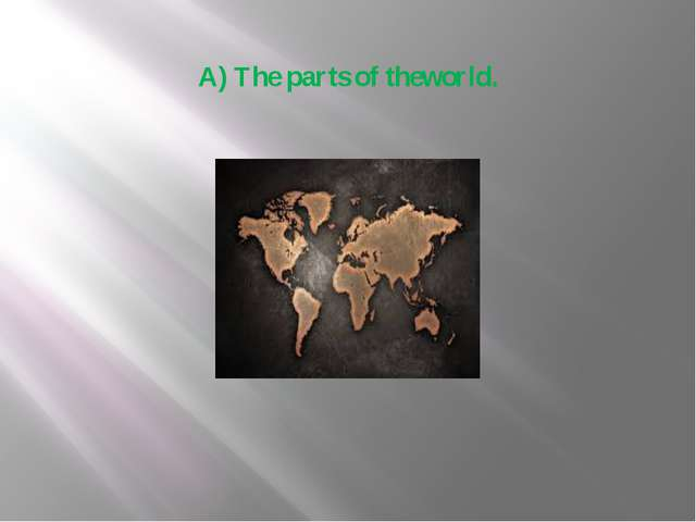 A) The parts of theworld.